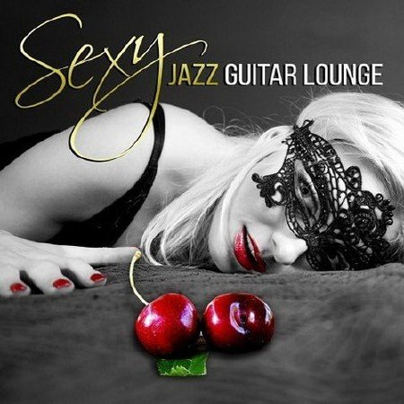 VA - Sexy Jazz Guitar Lounge (2015) Mp3