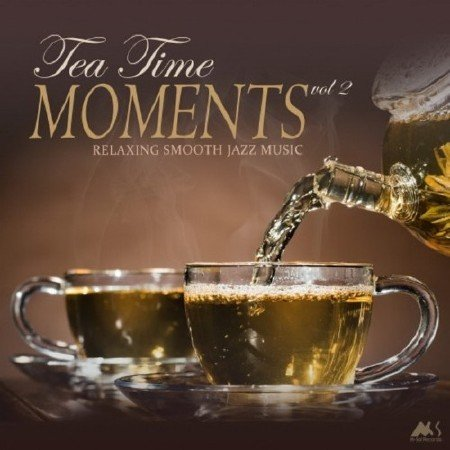 Tea Time Moments Vol. 2 (Relaxing Smooth Jazz Music) (2018) Mp3